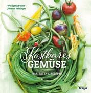 Kostbares Gemüse - Raritäten & Rezepte