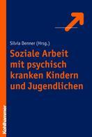 Silvia Denner: Soziale Arbeit mit psychisch kranken Kindern und Jugendlichen