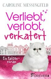 Verliebt, verlobt, verkatert - Ein Katzenroman