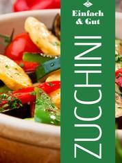 Zucchini - 20 leckere Zucchini-Gerichte