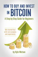 Kyle Watson: How to Buy and Invest in Bitcoin, A Step-by-Step Guide for Beginners ★★★