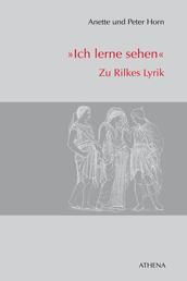 """""""Ich lerne sehen"""" - Zu Rilkes Lyrik"""