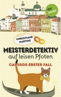 Christiane Martini: Meisterdetektiv auf leisen Pfoten - Carusos erster Fall ★★★★