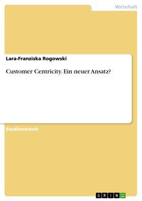 Customer Centricity. Ein neuer Ansatz?