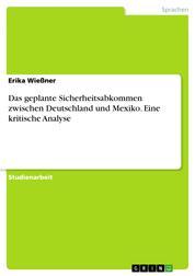 Das geplante Sicherheitsabkommen zwischen Deutschland und Mexiko. Eine kritische Analyse