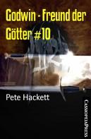 Pete Hackett: Godwin - Freund der Götter #10