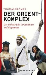 Der Orient-Komplex - Das Nahost-Bild in Geschichte und Gegenwart