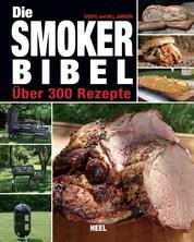 Die Smoker-Bibel - Über 300 Rezepte