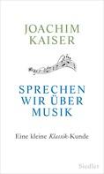 Joachim Kaiser: Sprechen wir über Musik ★★★★