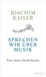 Sprechen wir über Musik - Eine kleine Klassik-Kunde