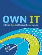 Arto Kiiskinen: OWN IT - 8 Simple Secrets of Product Owner Success