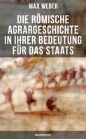 Max Weber: Die römische Agrargeschichte in ihrer Bedeutung für das Staats- und Privatrecht