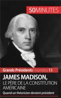 Thomas Melchers: James Madison, le père de la Constitution américaine