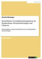 Kerstin Reisinger: Betriebliches Gesundheitsmanagement im Krankenhaus. Herausforderungen und Chancen