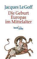 Jacques Le Goff: Die Geburt Europas im Mittelalter ★