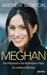 Meghan - Von Hollywood in den Buckingham-Palast. Ein modernes Märchen