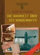 Igor Witkowski: Die Wahrheit über die Wunderwaffe, Teil 3 ★★★★