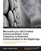 Daniel Jonathan Valik: Microsoft Lync 2013 Unified Communications: From Telephony to Real-Time Communication in the Digital Age