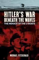 Hitler's War Beneath the Waves - The menace of the U-Boats