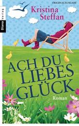 Ach du Liebesglück - Roman