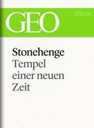 : Stonehenge: Tempel einer neuen Zeit (GEO eBook Single)