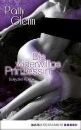 Die widerwillige Prinzessin - Erotischer Roman