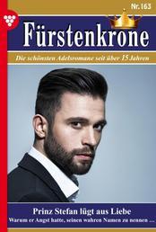 Fürstenkrone 163 – Adelsroman - Prinz Stefan lügt aus Liebe