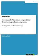 Isabel Scholz: Crossmediale Aktivitäten ausgewählter deutscher Jugendradioprogramme