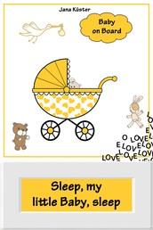 Sleep, my little Baby, sleep - Soft baby sleep is no child's play (Baby sleep guide: Tips for falling asleep and sleeping through in the 1st year of life)