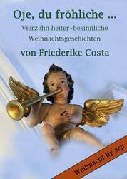 Oje, du fröhliche … - Vierzehn heiter-besinnliche Weihnachtsgeschichten von Friederike Costa