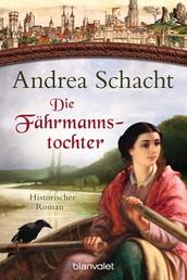 Die Fährmannstochter - Historischer Roman