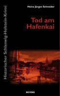 Heinz Jürgen Schneider: Tod am Hafenkai