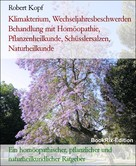 Robert Kopf: Klimakterium, Wechseljahresbeschwerden Behandlung mit Homöopathie, Pflanzenheilkunde, Schüsslersalzen, Naturheilkunde