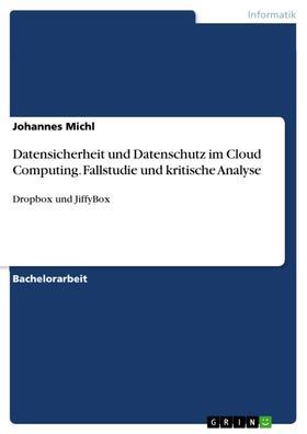 Datensicherheit und Datenschutz im Cloud Computing. Fallstudie und kritische Analyse