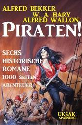 Piraten! Sechs historische Romane - 1000 Seiten Abenteuer