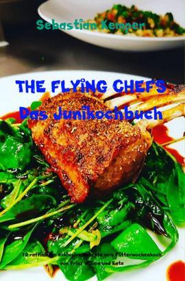 THE FLYING CHEFS Das Junikochbuch