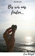 Eva Wenzel: Bis wir uns finden...
