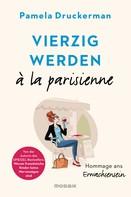 Pamela Druckerman: Vierzig werden à la parisienne ★★★