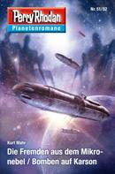 Kurt Mahr: Planetenroman 51 + 52: Die Fremden aus dem Mikronebel / Bomben auf Karson
