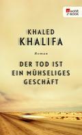 Khaled Khalifa: Der Tod ist ein mühseliges Geschäft ★★★★