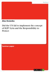 Did the UN fail to implement the concept of R2P? Syria and the Responsibility to Protect