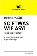 Tamsin Kate Walker: So etwas wie Asyl