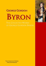 The Collected Works of George Gordon Byron - The Complete Works PergamonMedia