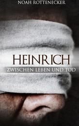Heinrich - Zwischen Leben und Tod