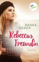 Rebeccas Freundin - Roman
