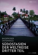Fabian Pitzer: Backpacker unterwegs: Südostasien - Der Weltreise dritter Teil: Thailand, Laos, China, Vietnam, Kambodscha und Myanmar ★