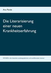 Die Literarisierung einer neuen Krankheitserfahrung - HIV/AIDS in der deutschen autobiographischen und autofiktionalen Literatur