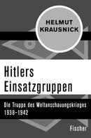 Helmut Krausnick: Hitlers Einsatzgruppen ★★★★★