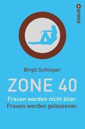 Zone 40 - Frauen werden nicht älter. Frauen werden gelassener.