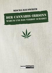 Der Cannabis-Irrsinn - Warum uns das Verbot schadet